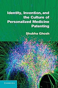 Identity, Invention, and the Culture of Personalized Medicine Patenting 9781107011915