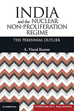 India and the Nuclear Non-Proliferation Regime: The Perennial Outlier