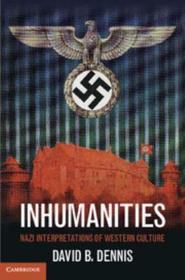 Inhumanities: Nazi Interpretations of Western Culture 9781107020498