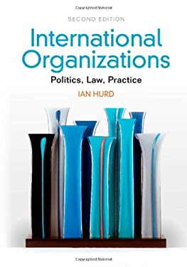 International Organizations: Politics, Law, Practice 9781107040977