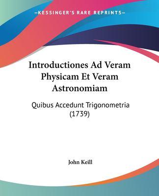 Introductiones Ad Veram Physicam Et Veram Astronomiam: Quibus Accedunt Trigonometria (1739)