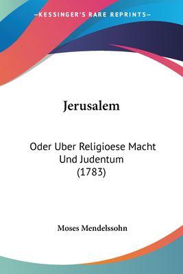 Jerusalem: Oder Uber Religioese Macht Und Judentum (1783) 9781104872496
