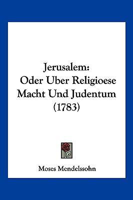 Jerusalem: Oder Uber Religioese Macht Und Judentum (1783) 9781104948368