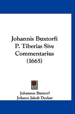 Johannis Buxtorfi P. Tiberias Sive Commentarius (1665) 9781104972776