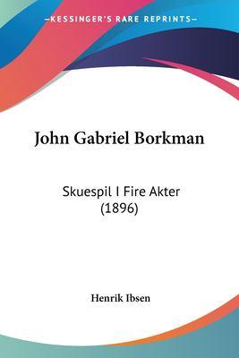 John Gabriel Borkman: Skuespil I Fire Akter (1896) 9781104874131
