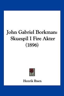 John Gabriel Borkman: Skuespil I Fire Akter (1896) 9781104949969
