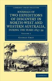 Journals of Two Expeditions of Discovery in North-West and Western Australia, During the Years 1837, 38, and 39 17468285