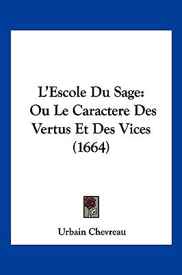 L'Escole Du Sage: Ou Le Caractere Des Vertus Et Des Vices (1664) 9781104966935
