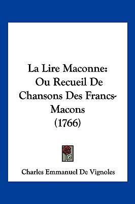 La Lire Maconne: Ou Recueil de Chansons Des Francs-Macons (1766) 9781104979690