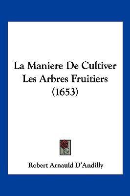 La Maniere de Cultiver Les Arbres Fruitiers (1653) 9781104954390