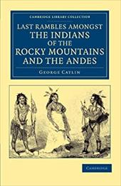 Last Rambles Amongst the Indians of the Rocky Mountains and the Andes 18653949