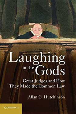 Laughing at the Gods: Great Judges and How They Made the Common Law 9781107662766