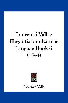 Laurentii Vallae Elegantiarum Latinae Linguae Book 6 (1544) 9781104978037