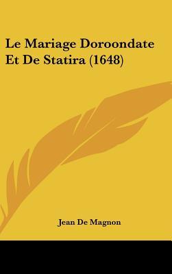 Le Mariage Doroondate Et de Statira (1648) 9781104935306