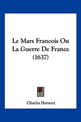 Le Mars Francois Ou La Guerre de France (1637) 9781104974190