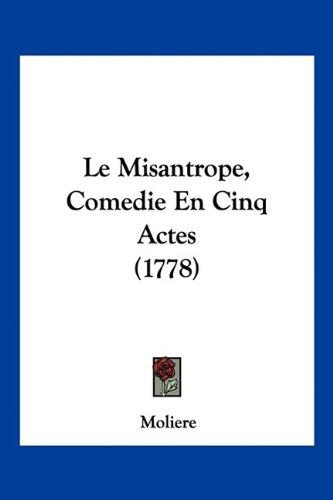 Le Misantrope, Comedie En Cinq Actes (1778) 9781104988593
