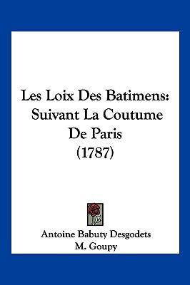 Les Loix Des Batimens: Suivant La Coutume de Paris (1787) 9781104981396