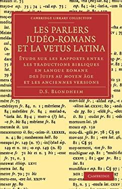 Les Parlers Jude O-Romans Et La Vetus Latina: Tude Sur Les Rapports Entre Les Traductions Bibliques En Langue Romane Des Juifs Au Moyen GE Et Les Anci 9781108053815