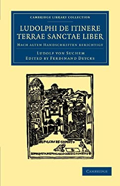 Ludolphi de Itinere Terrae Sanctae Liber: Nach Alten Handschriften Berichtigt 9781108043311