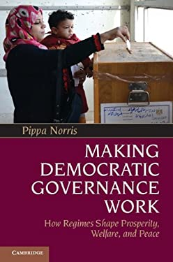 Making Democratic Governance Work: How Regimes Shape Prosperity, Welfare, and Peace 9781107602694