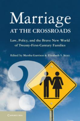 Marriage at the Crossroads: Law, Policy, and the Brave New World of Twenty-First-Century Families 9781107623705