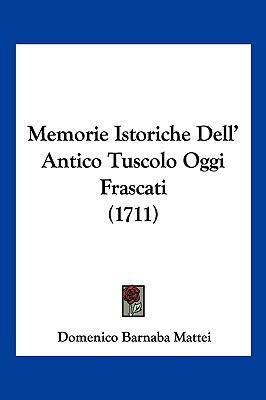 Memorie Istoriche Dell' Antico Tuscolo Oggi Frascati (1711) 9781104946487