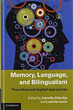 Memory, Language, and Bilingualism: Theoretical and Applied Approaches 9781107008908