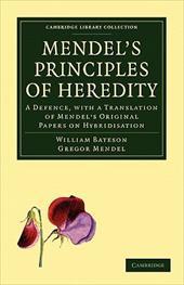 Mendel's Principles of Heredity: A Defence, with a Translation of Mendel's Original Papers on Hybridisation