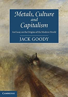 Metals, Culture and Capitalism: An Essay on the Origins of the Modern World 9781107614475