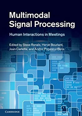 Multimodal Signal Processing: Human Interactions in Meetings 9781107022294