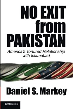 No Exit from Pakistan: America's Tortured Relationship with Islamabad 9781107623590