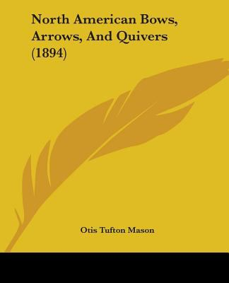 North American Bows, Arrows, and Quivers (1894)