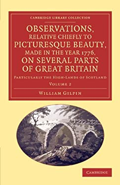 Observations, Relative Chiefly to Picturesque Beauty, Made in the Year 1776, on Several Parts of Great Britain: Particularly the High-lands of Scotlan 9781108069403