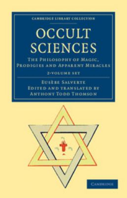 Occult Sciences 2 Volume Set: The Philosophy of Magic, Prodigies and Apparent Miracles 9781108044325
