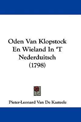 Oden Van Klopstock En Wieland in 't Nederduitsch (1798) 9781104672225