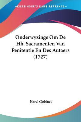 Onderwyzinge Om de Hh. Sacramenten Van Penitentie En Des Autaers (1727) 9781104652821