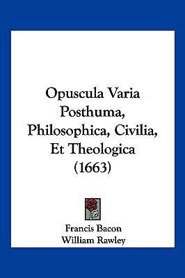 Opuscula Varia Posthuma, Philosophica, Civilia, Et Theologica (1663) 9781104954413