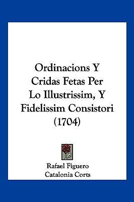 Ordinacions y Cridas Fetas Per Lo Illustrissim, y Fidelissim Consistori (1704) 9781104974589