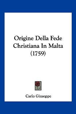 Origine Della Fede Christiana in Malta (1759) 9781104963866