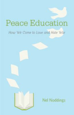 Peace Education: How We Come to Love and Hate War 9781107658721