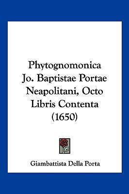 Phytognomonica Jo. Baptistae Portae Neapolitani, Octo Libris Contenta (1650) 9781104982478