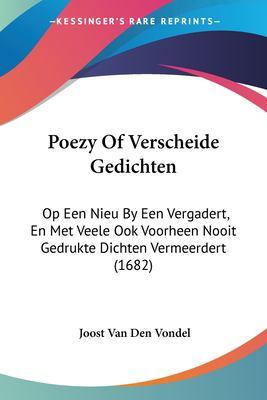 Poezy of Verscheide Gedichten: Op Een Nieu by Een Vergadert, En Met Veele Ook Voorheen Nooit Gedrukte Dichten Vermeerdert (1682) 9781104653439
