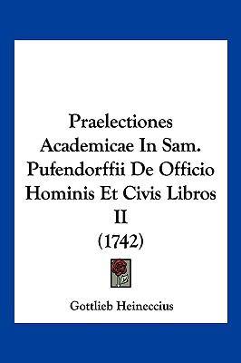 Praelectiones Academicae in Sam. Pufendorffii de Officio Hominis Et Civis Libros II (1742) 9781104979959