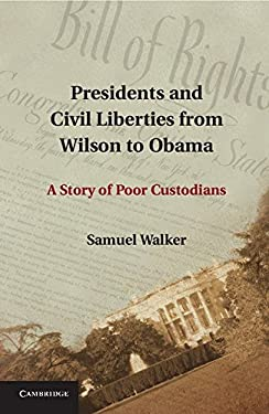 Presidents and Civil Liberties from Wilson to Obama: A Story of Poor Custodians 9781107016606