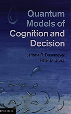 Quantum Models of Cognition and Decision 9781107011991