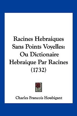 Racines Hebraiques Sans Points Voyelles: Ou Dictionaire Hebraique Par Racines (1732) 9781104973384