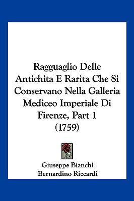 Ragguaglio Delle Antichita E Rarita Che Si Conservano Nella Galleria Mediceo Imperiale Di Firenze, Part 1 (1759) 9781104950156