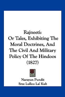 Rajneeti: Or Tales, Exhibiting the Moral Doctrines, and the Civil and Military Policy of the Hindoos (1827) 9781104936631