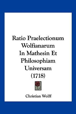 Ratio Praelectionum Wolfianarum in Mathesin Et Philosophiam Universam (1718) 9781104945558