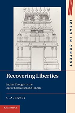 Recovering Liberties: Indian Thought in the Age of Liberalism and Empire 9781107601475